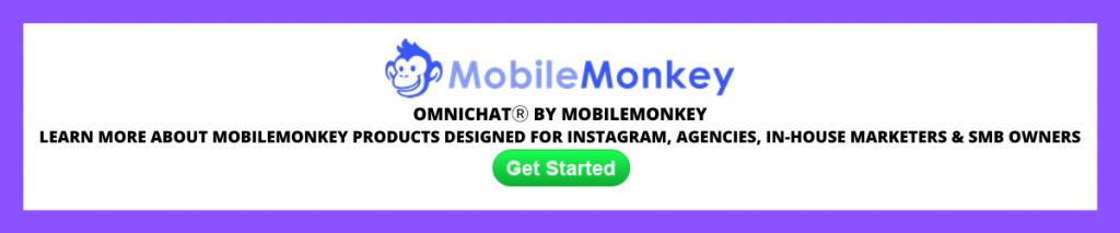LEARN MORE ABOUT MOBILEMONKEY PRODUCTS DESIGNED FOR INSTAGRAM, AGENCIES, IN-HOUSE MARKETERS & SMB OWNERS